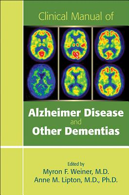 Clinical Manual of Alzheimer Disease and Other Dementias By Weiner, Myron F./ Lipton, Anne M., Ph.D.